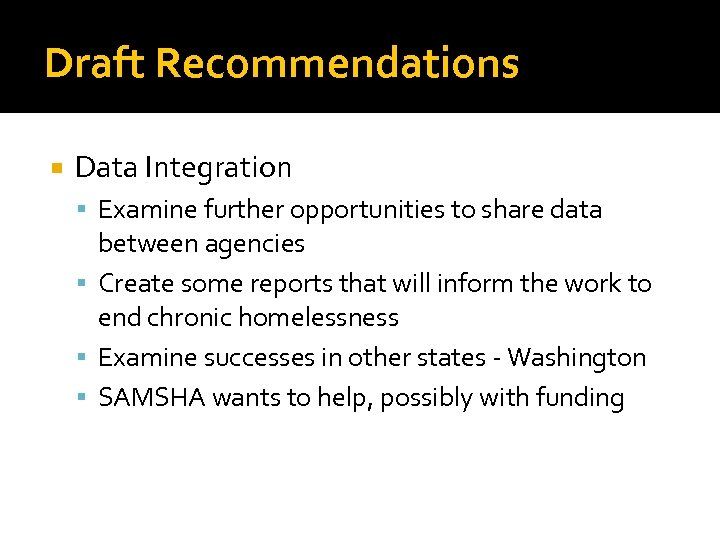 Draft Recommendations Data Integration Examine further opportunities to share data between agencies Create some