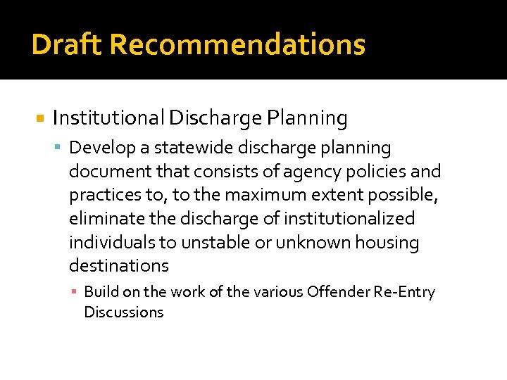 Draft Recommendations Institutional Discharge Planning Develop a statewide discharge planning document that consists of