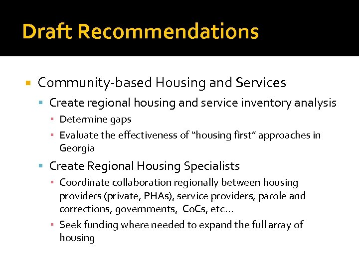Draft Recommendations Community-based Housing and Services Create regional housing and service inventory analysis ▪