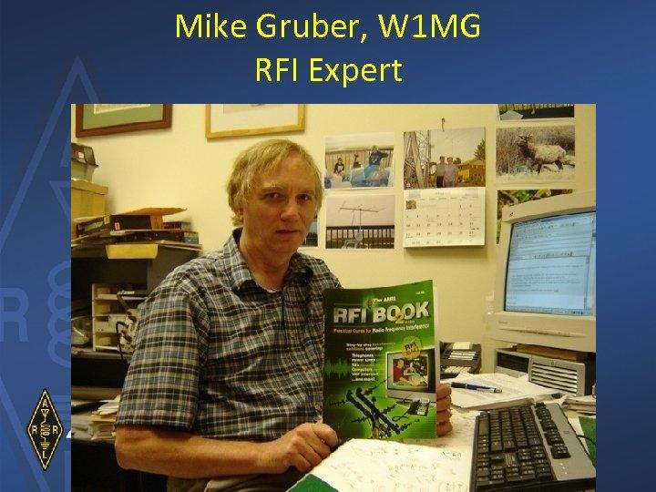Mike Gruber, W 1 MG RFI Expert
