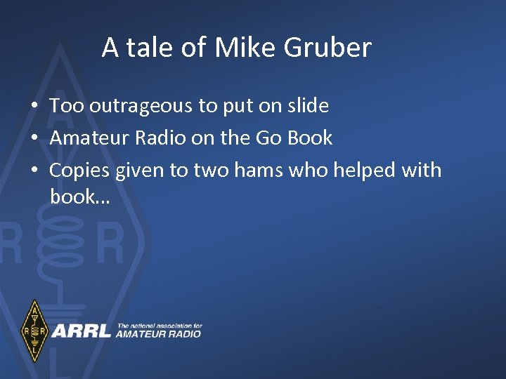 A tale of Mike Gruber • Too outrageous to put on slide • Amateur