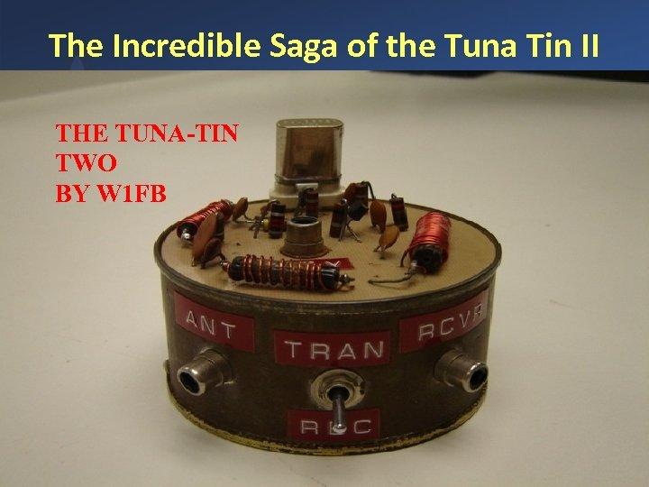 The Incredible Saga of the Tuna Tin II THE TUNA-TIN TWO BY W 1