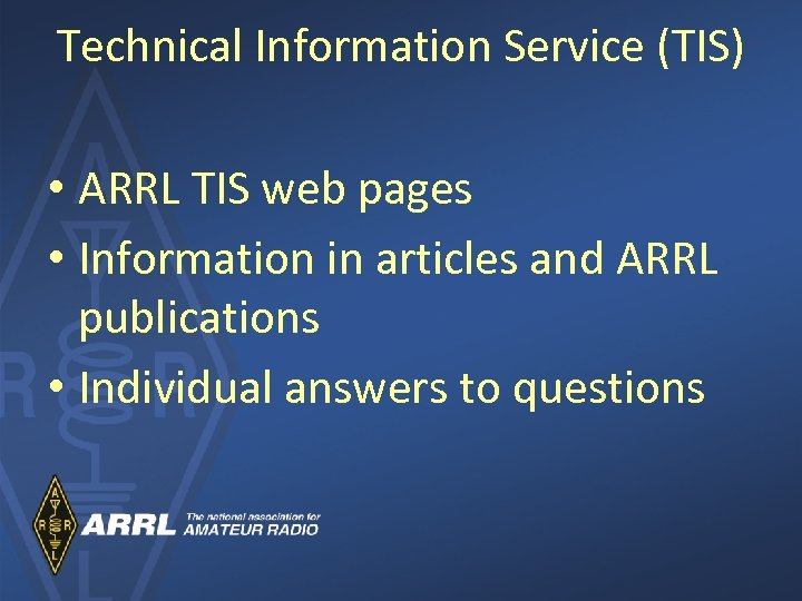 Technical Information Service (TIS) • ARRL TIS web pages • Information in articles and