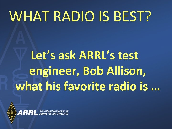 WHAT RADIO IS BEST? Let's ask ARRL's test engineer, Bob Allison, what his favorite