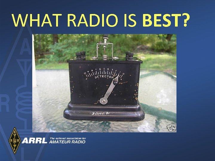 WHAT RADIO IS BEST?