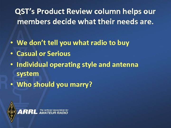 QST's Product Review column helps our members decide what their needs are. • We
