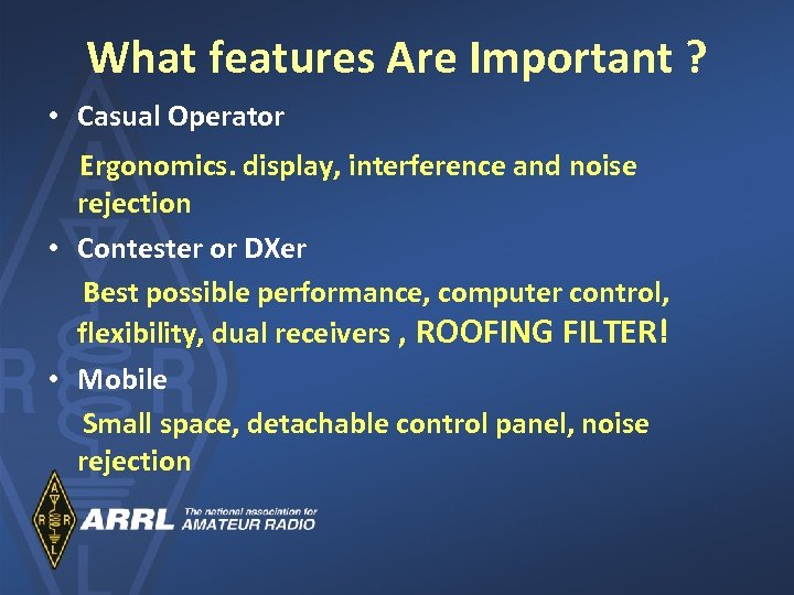 What features Are Important ? • Casual Operator Ergonomics. display, interference and noise rejection