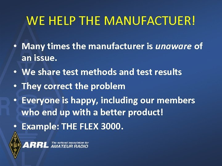 WE HELP THE MANUFACTUER! • Many times the manufacturer is unaware of an issue.