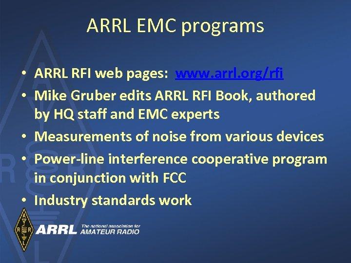 ARRL EMC programs • ARRL RFI web pages: www. arrl. org/rfi • Mike Gruber