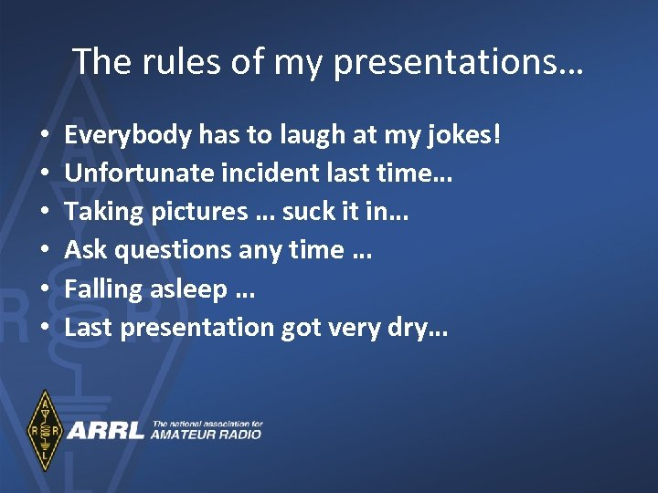 The rules of my presentations… • • • Everybody has to laugh at my