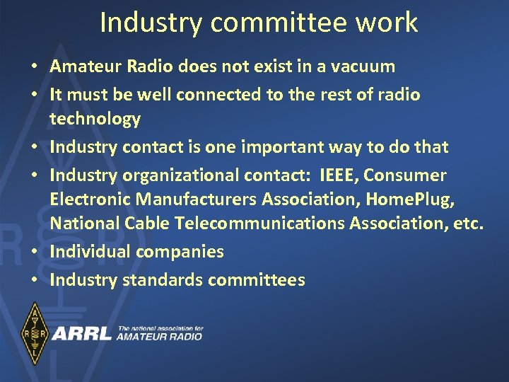 Industry committee work • Amateur Radio does not exist in a vacuum • It