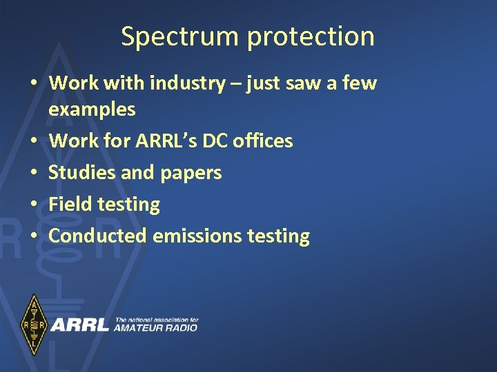 Spectrum protection • Work with industry – just saw a few examples • Work