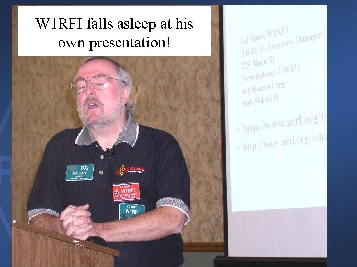 W 1 RFI falls asleep at his own presentation!
