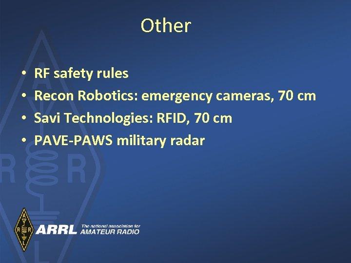 Other • • RF safety rules Recon Robotics: emergency cameras, 70 cm Savi Technologies: