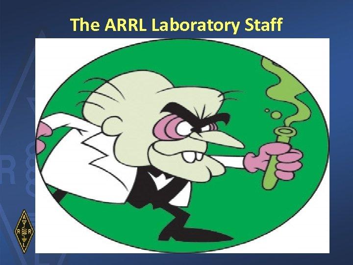 The ARRL Laboratory Staff