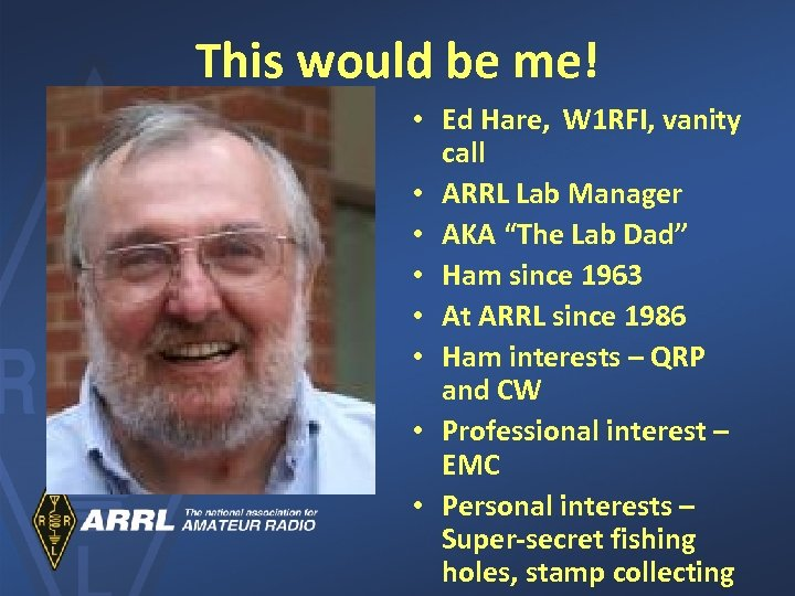 This would be me! • Ed Hare, W 1 RFI, vanity call • ARRL