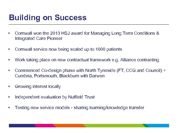 Building on Success • Cornwall won the 2013 HSJ award for Managing Long Term