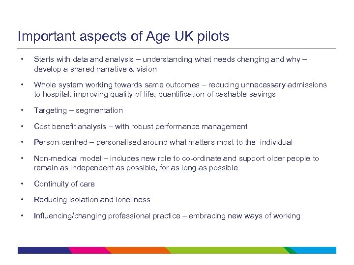 Important aspects of Age UK pilots • Starts with data and analysis – understanding