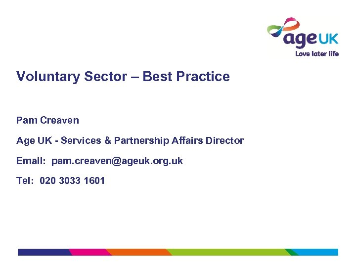 Voluntary Sector – Best Practice Pam Creaven Age UK - Services & Partnership Affairs