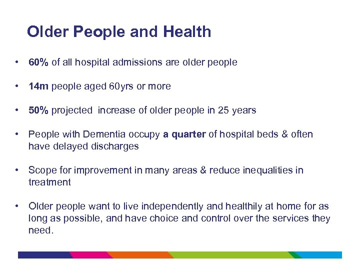 Older People and Health • 60% of all hospital admissions are older people •