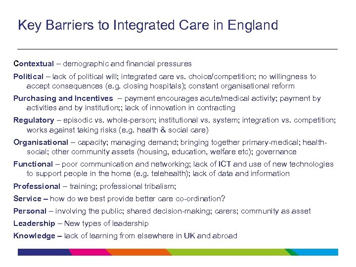 Key Barriers to Integrated Care in England Contextual – demographic and financial pressures Political