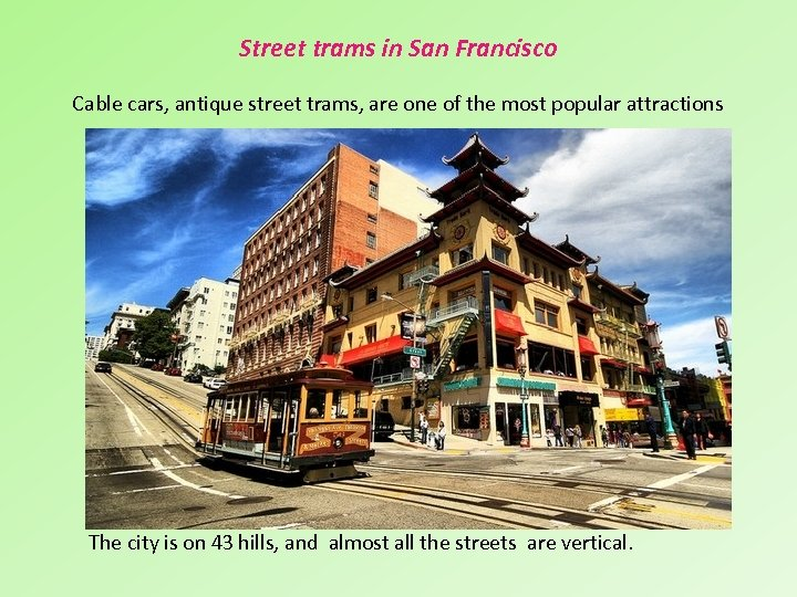 Street trams in San Francisco Cable cars, antique street trams, are one of the