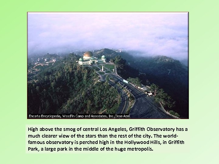 High above the smog of central Los Angeles, Griffith Observatory has a much clearer