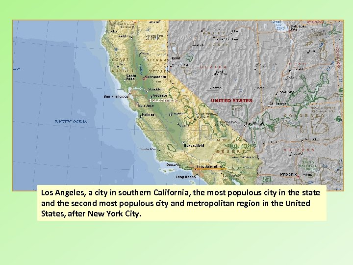 Los Angeles, a city in southern California, the most populous city in the state