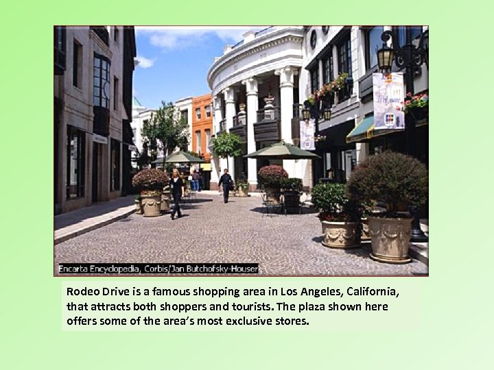 Rodeo Drive, Beverly Hills Rodeo Drive is a famous shopping area in Los Angeles,