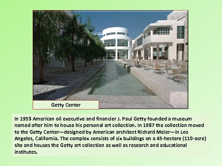 Getty Center In 1953 American oil executive and financier J. Paul Getty founded a