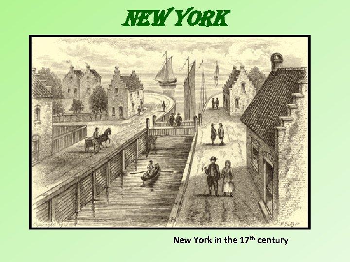 NEW YORK New York in the 17 th century