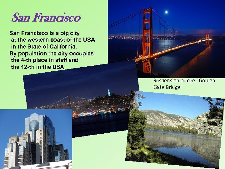 San Francisco is a big city at the western coast of the USA in