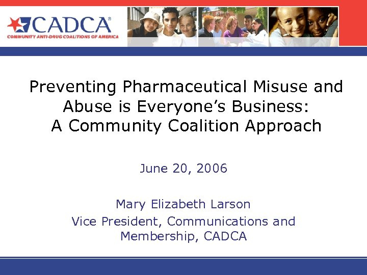 Preventing Pharmaceutical Misuse and Abuse is Everyone's Business: A Community Coalition Approach June 20,