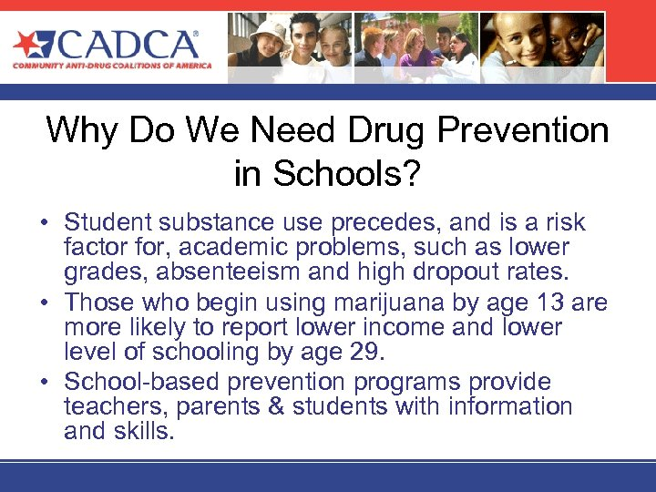 Why Do We Need Drug Prevention in Schools? • Student substance use precedes, and
