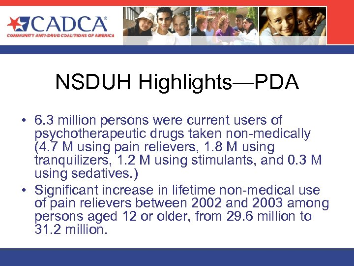 NSDUH Highlights—PDA • 6. 3 million persons were current users of psychotherapeutic drugs taken