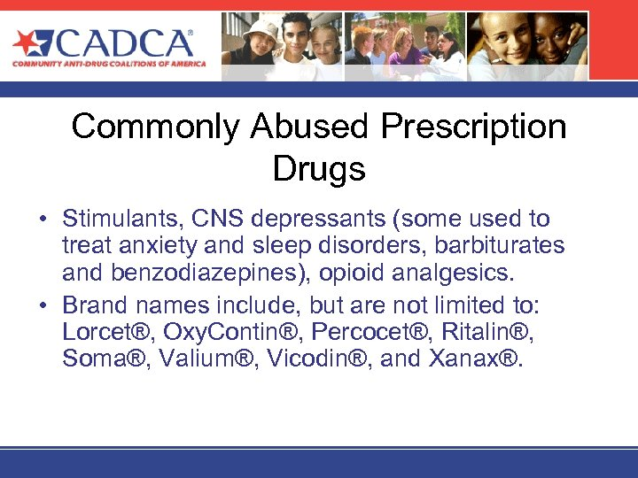 Commonly Abused Prescription Drugs • Stimulants, CNS depressants (some used to treat anxiety and