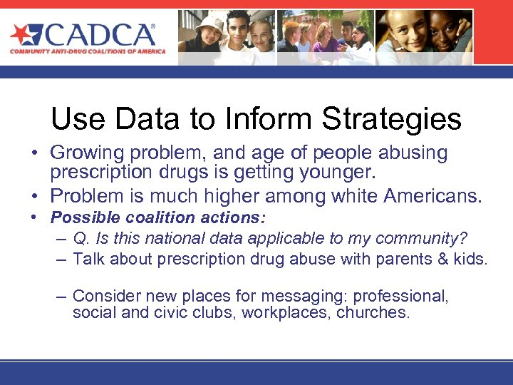 Use Data to Inform Strategies • Growing problem, and age of people abusing prescription