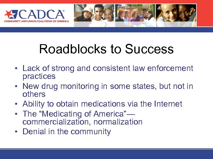 Roadblocks to Success • Lack of strong and consistent law enforcement practices • New