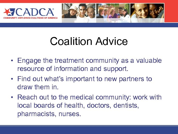 Coalition Advice • Engage the treatment community as a valuable resource of information and