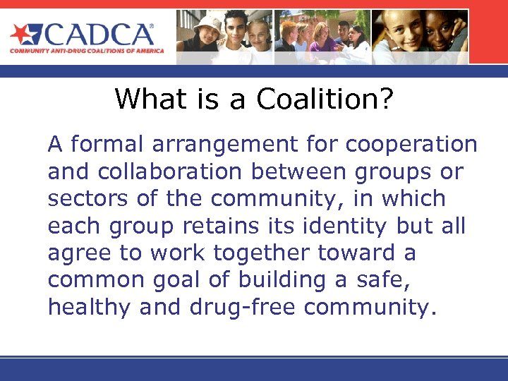 What is a Coalition? A formal arrangement for cooperation and collaboration between groups or