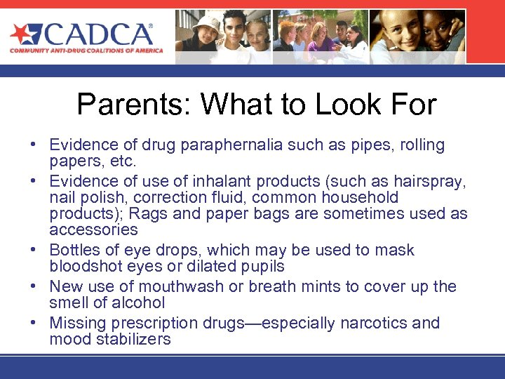 Parents: What to Look For • Evidence of drug paraphernalia such as pipes, rolling