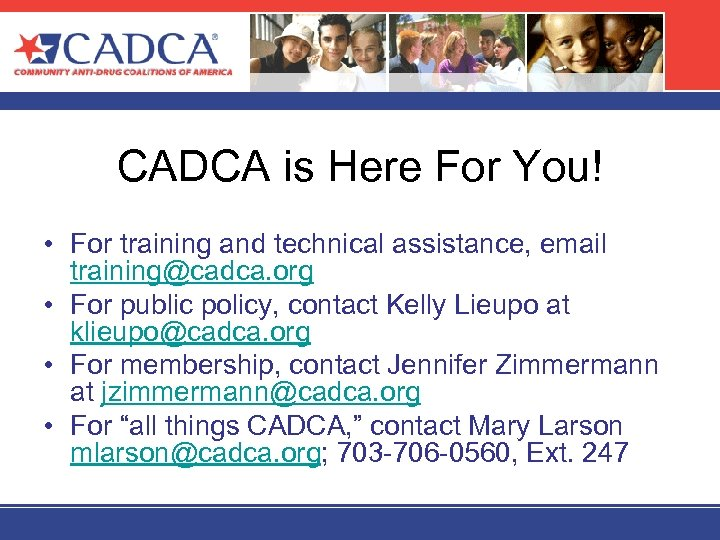CADCA is Here For You! • For training and technical assistance, email training@cadca. org