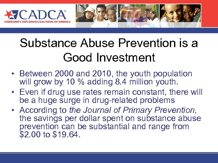 Substance Abuse Prevention is a Good Investment • Between 2000 and 2010, the youth