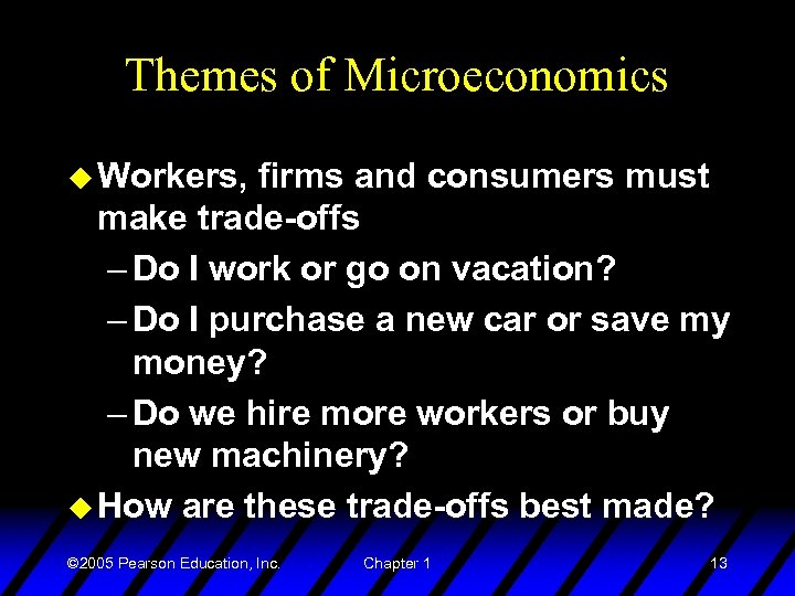 Themes of Microeconomics u Workers, firms and consumers must make trade-offs – Do I