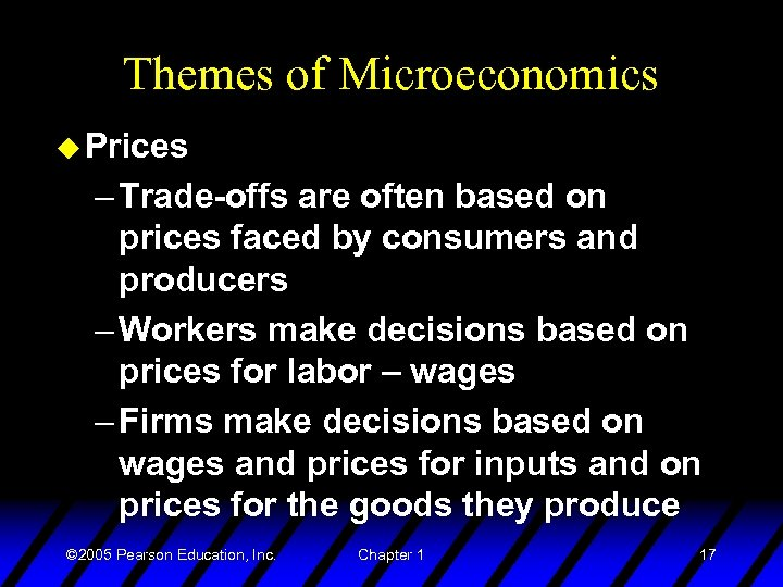 Themes of Microeconomics u Prices – Trade-offs are often based on prices faced by