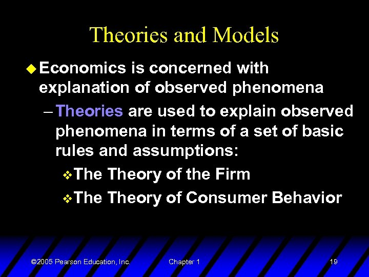 Theories and Models u Economics is concerned with explanation of observed phenomena – Theories