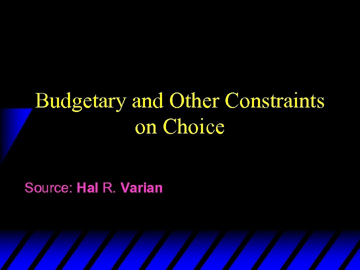 Budgetary and Other Constraints on Choice Source: Hal R. Varian
