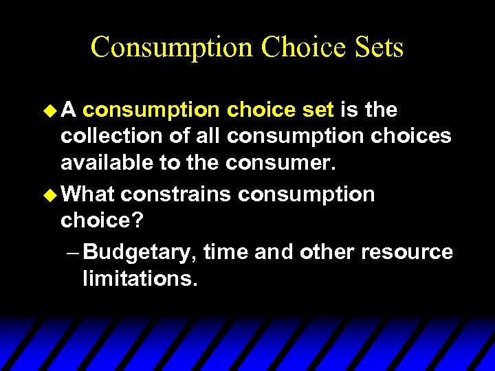 Consumption Choice Sets u. A consumption choice set is the collection of all consumption