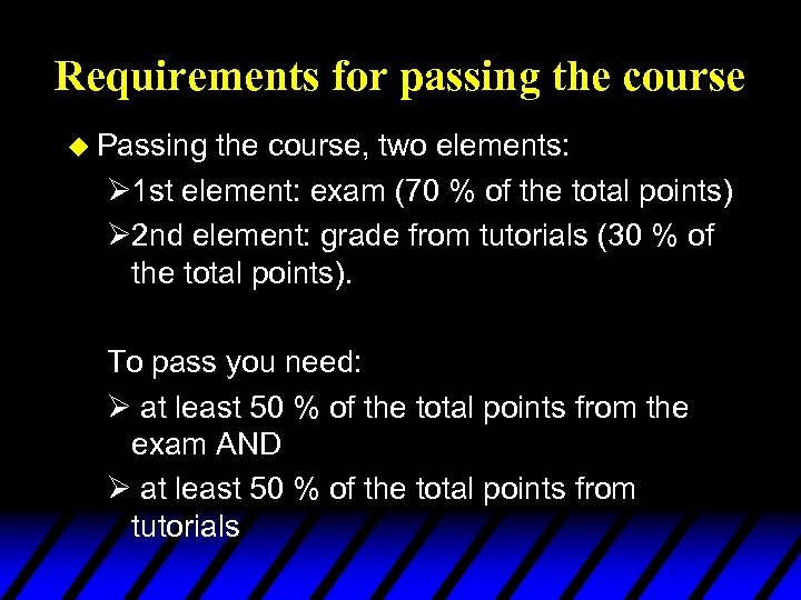 Requirements for passing the course u Passing the course, two elements: Ø 1 st