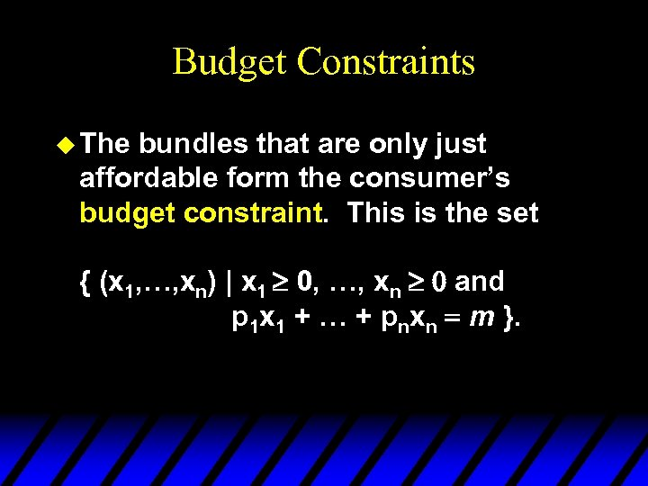 Budget Constraints u The bundles that are only just affordable form the consumer's budget